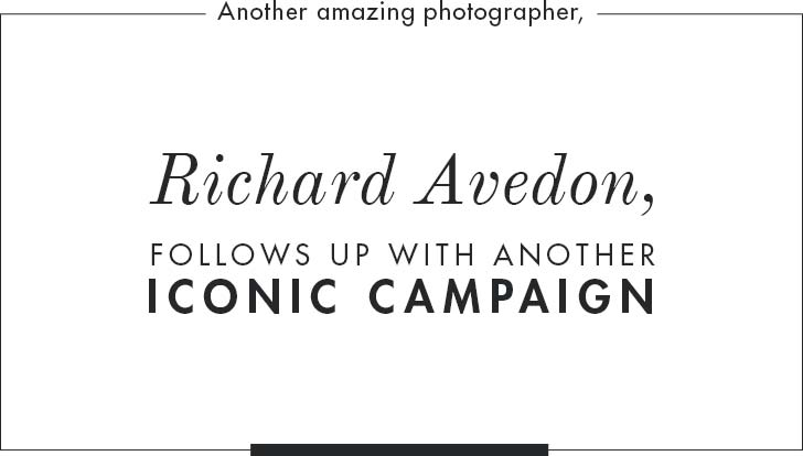 Another amazing photographer, Richard Avedon, follows up with another iconic campaign.