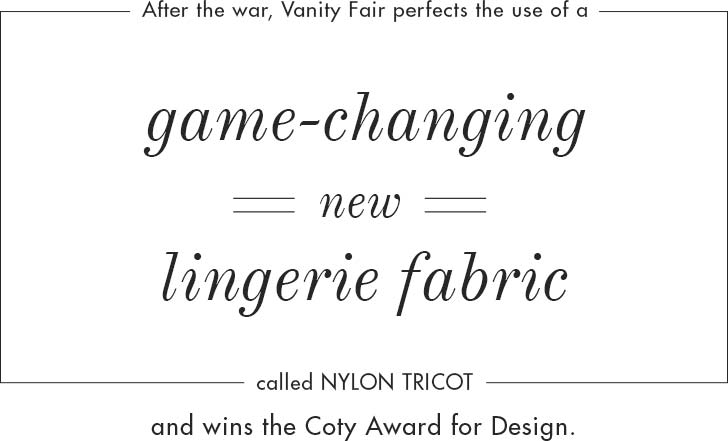 Vanity Fair perfects the use of a new lingerie fabric called Nylon Tricot.