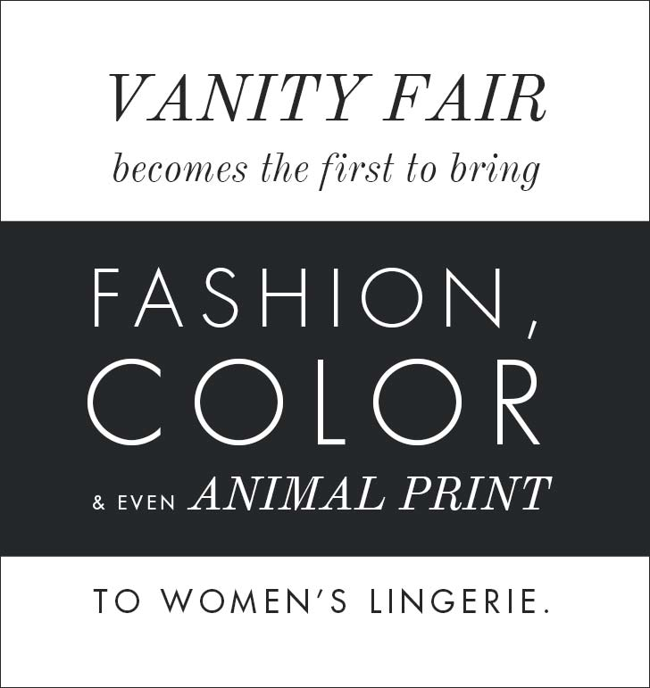 Vanity Fair becomes the first to bring fashion, color & even animal print to women's lingerie.