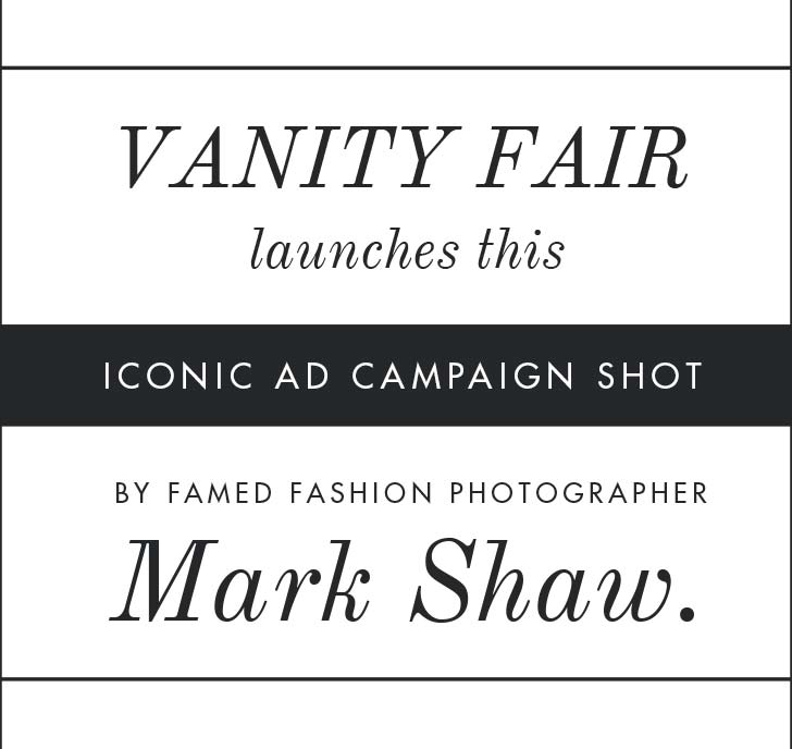 Vanity Fair launches this iconic ad campaign shot by famed fashion photographer Mark Shaw.