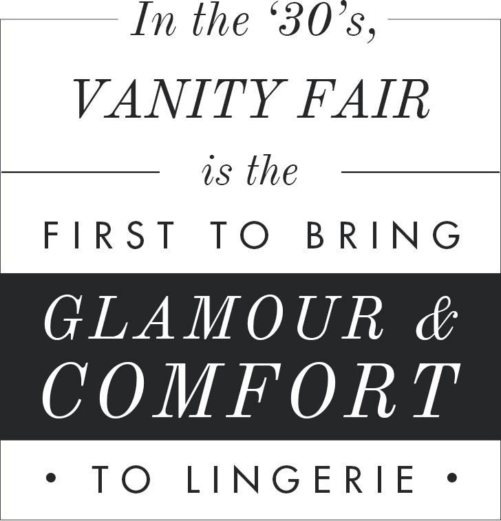 In the '30's, Vanity Fair is the first to bring glamour & comfort to lingerie